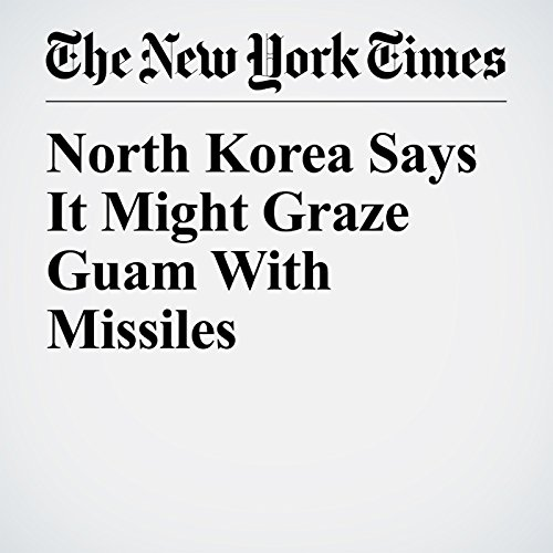 North Korea Says It Might Graze Guam With Missiles copertina