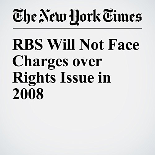 RBS Will Not Face Charges over Rights Issue in 2008 cover art