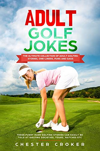Adult Golf Jokes: Huge Collection Of Naughty, Rude, Dirty Golfing Jokes