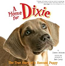 A Home for Dixie: The True Story of a Rescued Puppy (English Edition)