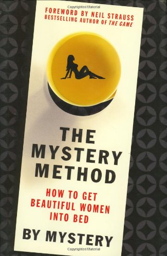 Markovik, E: The Mystery Method: How to Get Beautiful Women Into Bed
