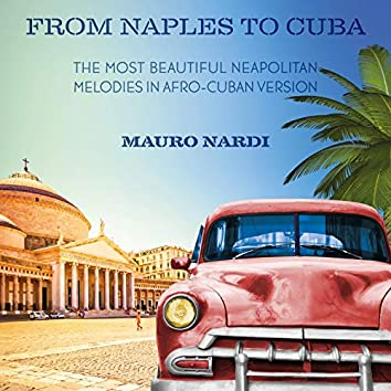 From Naples To Cuba (The most beautiful neapolitan melodies in afro - cuban version)