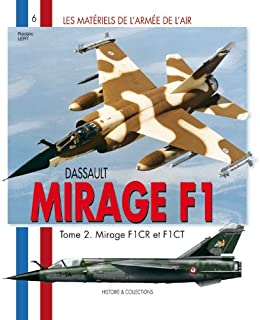 Dassault Mirage F-1: Tome II: Mirage F1CR et F1CT (Les Materials De L'armee De L'air)