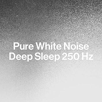 Pure White Noise: Deep Sleep 250 Hz