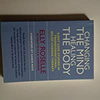 Changing the Mind Healing the Body : Eight Case Studies in Transformational Belief-Change Therapy 097381750X Book Cover