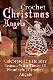 Crochet Christmas Angels: Celebrate The Holiday Season With These 10 Wonderful Crochet Angels
