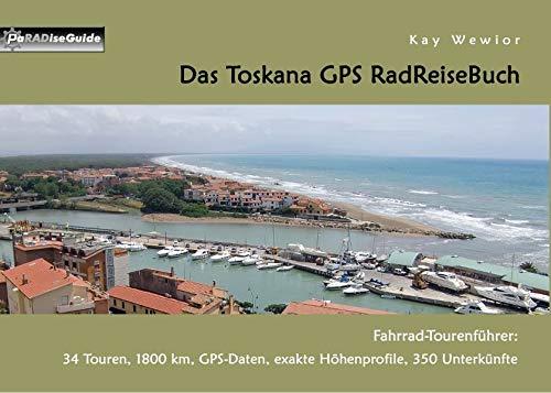 Das Toskana GPS RadReiseBuch: Fahrrad-Tourenführer: 34 Touren, 1800 km, GPS-Daten, exakte Höhenprofile, 350 Unterkünfte (PaRADise Guide)