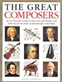 The Great Composers: An Illustrated Guide to the Lives, Key Works and Influences of Over 120 Renowned Composers