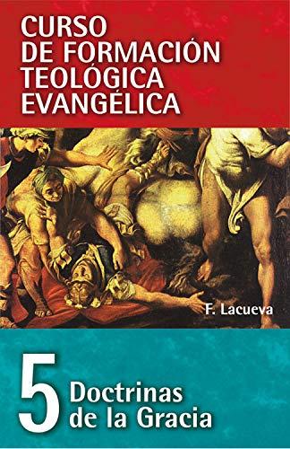 CFT 05 - Doctrinas de la Gracia (Curso de formación teologica evangelica nº 5)