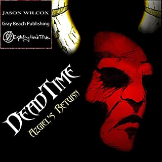 Azgiel's Return     Dead Time Series, Book 1              By:                                                                                                                                 Jason Wilcox                               Narrated by:                                                                                                                                 Phillip Max Johnson/Exploding Head Trick                      Length: 11 hrs and 22 mins     3 ratings     Overall 2.0