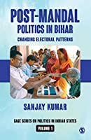 Post-Mandal Politics in Bihar: Changing Electoral Patterns (SAGE Series on Politics in Indian States)