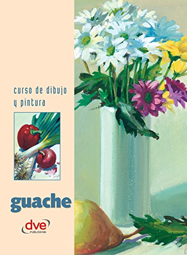 Curso de dibujo y pintura. Guache (Spanish Edition)
