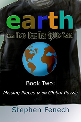 Earth Been There Done That Got the T-shirt: Book 2 Missing Pieces to the Global Puzzle (English Edition)