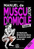 Manuel de Musculation à Domicile #Femme: Méthode poids du corps et haltère