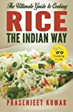 The Ultimate Guide to Cooking Rice the Indian Way (How To Cook Everything In A Jiffy) (Volume 7)
