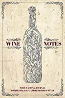 Wine Notes: Wine Tasting Journal to Record, Rate and Remember Wines