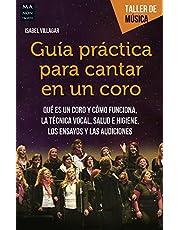 Guía práctica para cantar en un coro: Qué es un coro y cómo funciona. La técnica vocal. (Taller De Música)