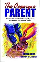 [The Asperger Parent: How to Raise a Child with Asperger Syndrome and Maintain Your Sense of Humor] [Author: Jeffrey Cohen] [October, 2002]