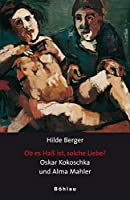 Ob Es Hass Ist, Solche Liebe?: Oskar Kokoschka Und Alma Mahler