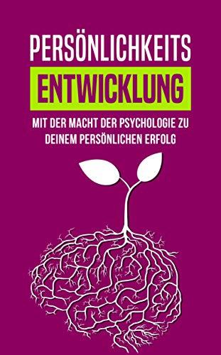 PERSÖNLICHKEITSENTWICKLUNG: Mit der Macht der Psychologie zu deinem persönlichen Erfolg