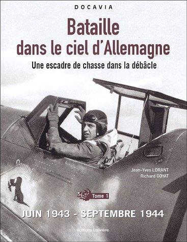 Bataille dans le ciel d'Allemagne : Une escadre de chasse dans la débâcle, Tome 1, Juin 1943-septembre 1944
