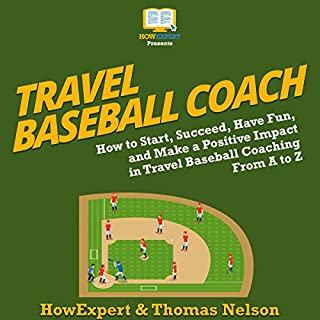 Travel Baseball Coach     How to Start, Succeed, Have Fun, and Make a Positive Impact in Travel Baseball Coaching From A to Z              By:                                                                                                                                 HowExpert,                                                                                        Thomas Nelson                               Narrated by:                                                                                                                                 Roland Purdy                      Length: 1 hr and 50 mins     2 ratings     Overall 4.5