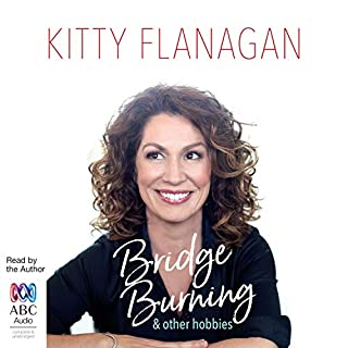 Bridge Burning and Other Hobbies                   By:                                                                                                                                 Kitty Flanagan                               Narrated by:                                                                                                                                 Kitty Flanagan                      Length: 5 hrs and 19 mins     239 ratings     Overall 4.7