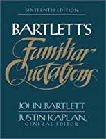 Bartlett's Familiar Quotations: Sixteenth Edition