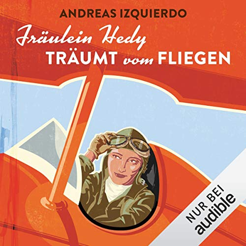 Fräulein Hedy träumt vom Fliegen                   By:                                                                                                                                 Andreas Izquierdo                               Narrated by:                                                                                                                                 Michael Schwarzmaier                      Length: 14 hrs and 4 mins     Not rated yet     Overall 0.0