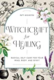 Witchcraft for Healing: Radical Self-Care for...