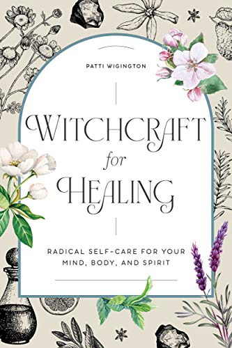 Witchcraft for Healing: Radical Self-Care for Your...