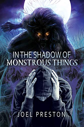 Front cover for the book In the Shadow of Monstrous Things by Joel Preston