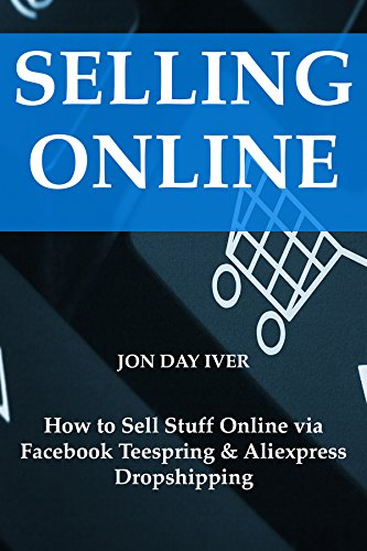 SELLING ONLINE: How to Sell Stuff Online via Facebook Teespring & Aliexpress Dropshipping (English Edition) eBook: Iver, Jon Day: Amazon.es: Tienda Kindle