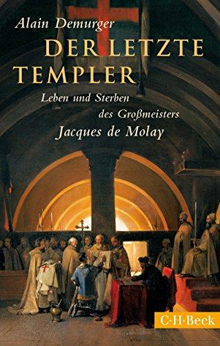 Der letzte Templer: Leben und Sterben des Grossmeisters Jacques de Molay (Beck Paperback 6179) (German Edition)