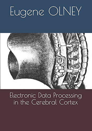 Compare Textbook Prices for Electronic Data Processing in the Cerebral Cortex  ISBN 9780990347811 by OLNEY, Eugene