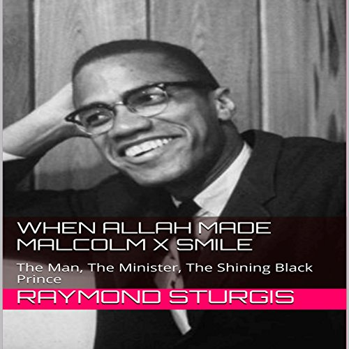 When Allah Made Malcolm X Smile audiobook cover art