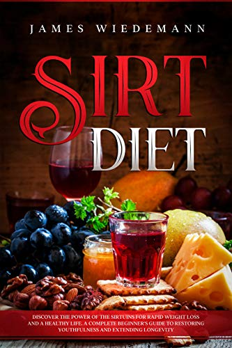 Book Cover of James Wiedemann - Sirt Diet: Discover the power of the sirtuins for rapid weight loss and a healthy life. A Complete Beginner's Guide to restoring youthfulness and extending longevity