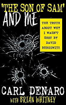 [Carl Denaro, Brian Whitney]の'The Son of Sam' and Me: The Truth About Why I Wasn't Shot By David Berkowitz (English Edition)