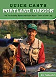Quick Casts: Portland, Oregon: The Top Fishing Spots Within An Hour'S Drive Of The City (Fishing Series)