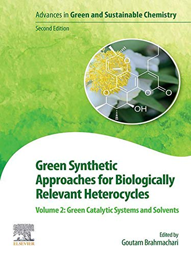 Green Synthetic Approaches for Biologically Relevant Heterocycles: Volume 2: Green Catalytic Systems and Solvents (Advances in Green Chemistry)