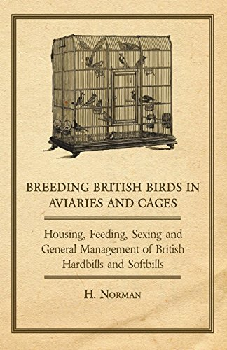 Breeding British Birds in Aviaries and Cages - Housing, Feeding, Sexing and General Management of British Hardbills and Softbills (English Edition)