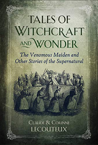Tales of Witchcraft and Wonder: The Venomous Maiden and Other Stories of the Supernatural (English Edition)