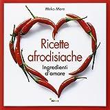 Ricette afrodisiache. Ingredienti d'amore...