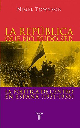 La República que no pudo ser: La política de centro en España ...