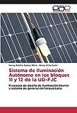 Sistema de Iluminación Autónomo en los bloques 11 y 12 de la UD-FJC: Proyecto de diseño de...