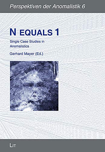 N equals 1: Single Case Studies in Anomalistics (6) (Perspektiven der Anomalistik)