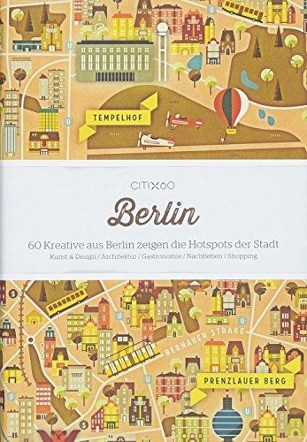 CITIx60 Berlin (deutsche Ausgabe): 60 Kreative aus Berlin zeigen die Hotspots der Stadt