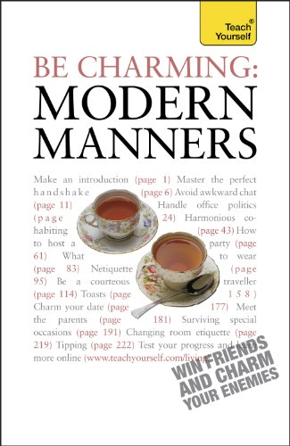 Be Charming: Modern Manners: Teach Yourself: How to win friends and charm your enemies: an introduction to modern etiquette (English Edition)
