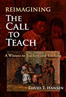 Reimagining the Call to Teach: A Witness to Teachers and Teaching