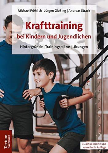 Krafttraining bei Kindern und Jugendlichen: Hintergründe | Trainingspläne | Übungen: Hintergrunde U Trainingsplane U Ubungen